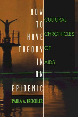 How to Have Theory in an Epidemic By Treichler, Paula A.